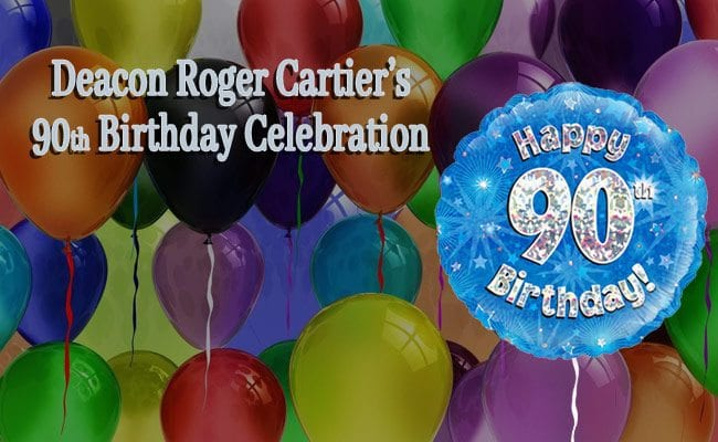 Deacon Roger Cartier's 90 Birthday