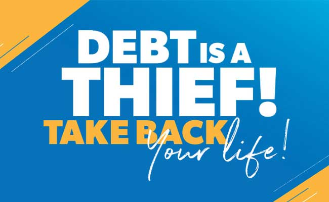 Debt Is A Thief! Take Back Your Life!