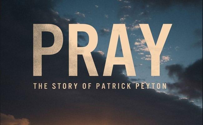 Pray The Story of Patrick Peyton